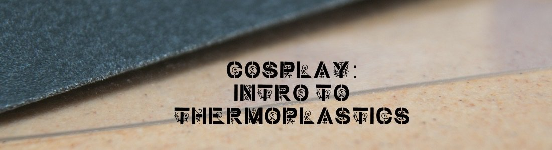 Cosplay Thermoplastics